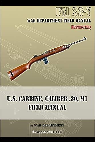 U S  Carbine, Caliber  30, M1 Field Manual: FM 23-7: War