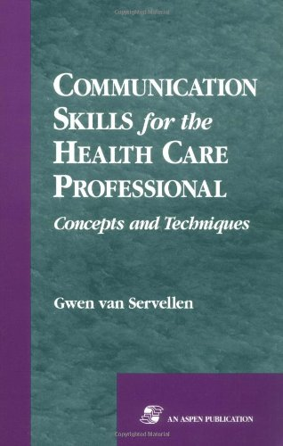Communication Skills for the Health Care Professional: Concepts and Techniques