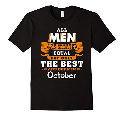 Mens All Men Are Created Equal The Best Are Born In October Shirt Large Black