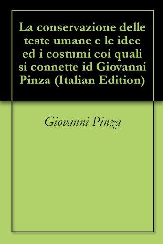 La conservazione delle teste umane e le idee ed i costumi coi quali si connette id Giovanni Pinza (Italian Edition)