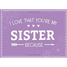 I Love That You're My Sister Because: Prompted Fill In The Blank Book