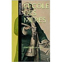 L'École des mères: COMÉDIE EN UN ACTE (French Edition)