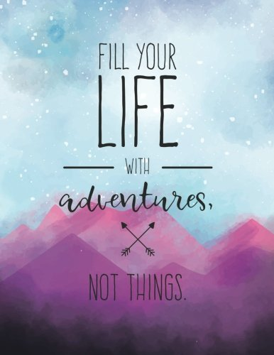 Fill Your Life with Adventures Not Things: Travel Journal | 365 Days of Travel in a Minute a Day | Travel Quotes + World Map (Gifts for Travelers) (Volume 10)