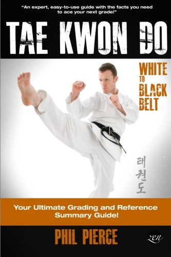 TaeKwonDo  White to Black Belt:: Your Ultimate Grading and Reference Summary Guide (TAGB, ITF Tae Kwon Do, Martial Arts)