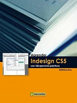 Aprender Indesign CS5 con 100 ejercicios prácticos (Spanish Edition)