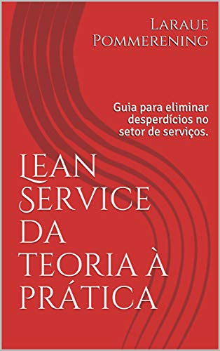 Lean Service da teoria à prática: Guia para eliminar desperdícios no setor de serviços.