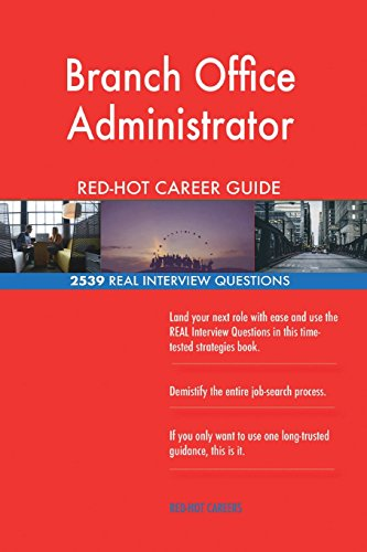 Branch Office Administrator RED-HOT Career Guide; 2539 REAL Interview Questions (Branch Red)