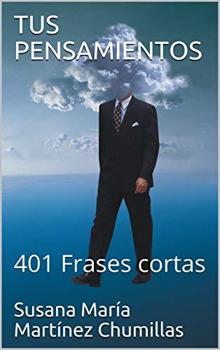 Amazoncom Tus Pensamientos 401 Frases Cortas Spanish