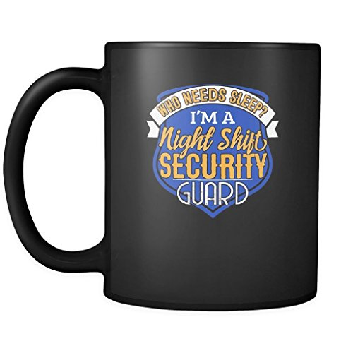 Security Guard Coffee Mug - Night Shift Needs Sleep - 11oz Black Ceramic Mug Tea Cup]()