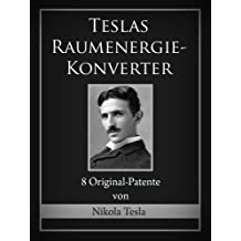 Teslas Raumenergie-Konverter: 8 Original-Patente (German Edition)