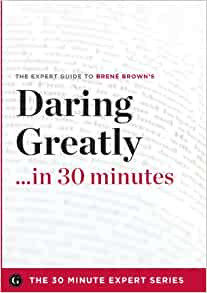 Daring Greatly in 30 Minutes - The Expert Guide to Brene Brown's Critically Acclaimed Book: The