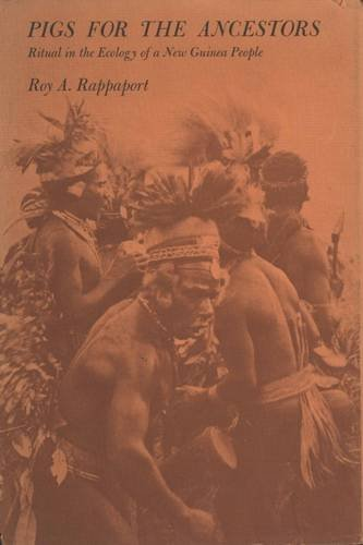 Pigs for the Ancestors: Ritual in the Ecology of a New Guinea People; New, enlarged edition (Ritual And Religion In The Making Of Humanity)