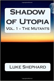 Shadow of Utopia: Vol. 1 - The Mutants
