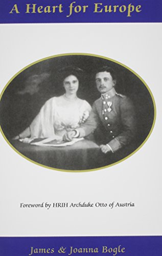 A Heart for Europe - The Lives of Emperor Charles and Empress Zita of Austria-Hungary