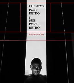Cuentos Post Retro y Sub Post Retro (Spanish Edition) by [Villegas, Gean Carlo]
