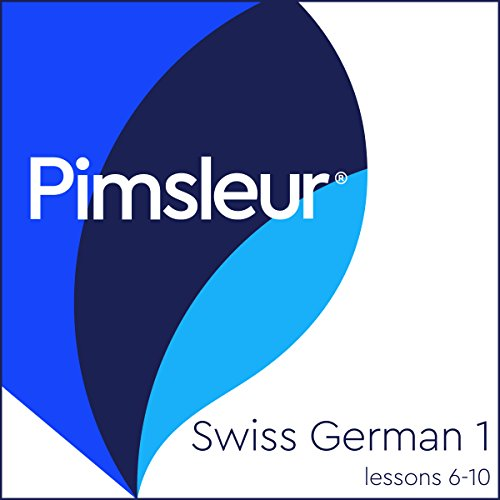 Swiss German Phase 1, Unit 06-10: Learn to Speak and Understand Swiss German with Pimsleur Language Programs Audiobook [Free Download by Trial] thumbnail