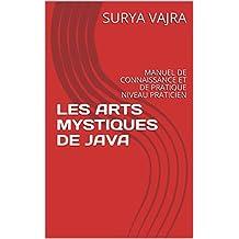 LES ARTS MYSTIQUES DE JAVA: MANUEL DE CONNAISSANCE ET DE PRATIQUE NIVEAU PRATICIEN (French Edition)