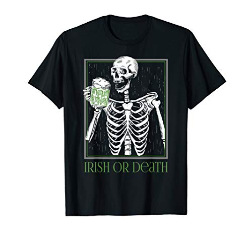 Irish or Death Skeleton Drinking Green Beer Patrick's Shirt]()