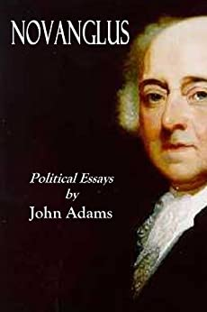 novanglus essays The novanglus essays— background of the american revolution john adams,  under the signature of novanglus, published a series of essays.