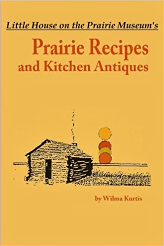 Little House on the Prairie Museum's Prairie Recipes and Kitchen Antiques: Little House on the Prairie Museum's Prairie Recipes and Kitchen Antiques
