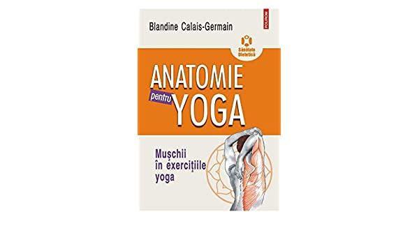 Anatomie pentru yoga (Romanian Edition): Blandine Calais ...
