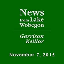 November 7, 2015: The News from Lake Wobegon Radio/TV Program by  A Prairie Home Companion with Garrison Keillor  Narrated by Garrison Keillor