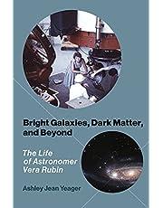 Bright Galaxies, Dark Matter, and Beyond: The Life of Astronomer Vera Rubin