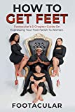 How To Get Feet: Footacular's 5 Chapter Guide On