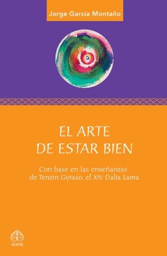 El arte de estar bien: Con base en las ensenanzas de Tenzin Gyatso, el XIV Dalai Lama (Spanish Edition) [Jorge Garcia Montano] (Tapa Blanda)