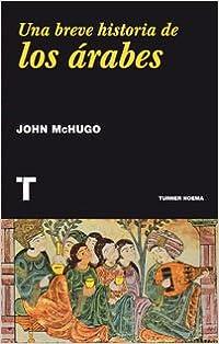 Una Breve Historia De Los Árabes por John Mchugo