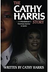 The Cathy Harris Story: A Whistleblower's Victorious Journey to Justice Paperback