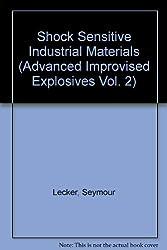 Shock Sensitive Industrial Materials (Advanced Improvised Explosives Vol. 2)