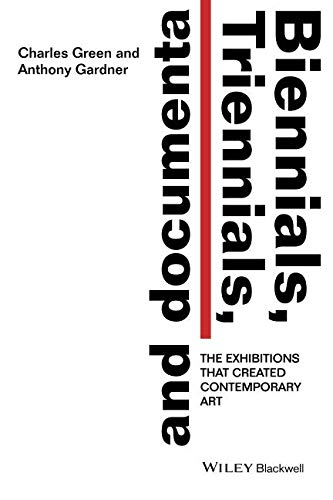 Biennials, Triennials, and documenta: The Exhibitions that Created Contemporary Art by Anthony Gardner, Charles Green