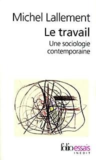 Le travail : une sociologie contemporaine, Lallement, Michel