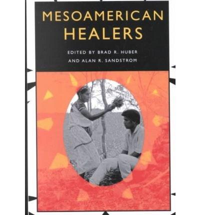 Download [ [ [ Mesoamerican Healers [ MESOAMERICAN HEALERS ] By Huber, Brad R ( Author )Nov-15-2001 Paperback pdf epub