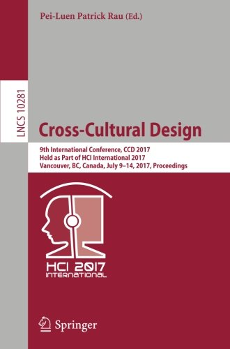 Cross-Cultural Design: 9th International Conference, CCD 2017, Held as Part of HCI International 2017, Vancouver, BC, Canada, July 9-14, 2017, Proceedings (Lecture Notes in Computer Science) by Springer