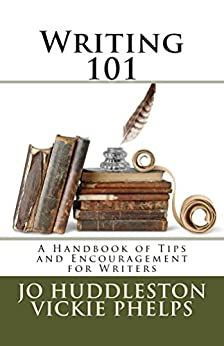Writing 101: A Handbook of Tips and Encouragement for Writers by [Huddleston, Jo, Phelps, Vickie]