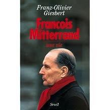 François Mitterrand, une vie [nouvelle édition]