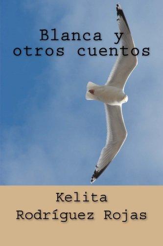 Blanca y otros cuentos por Rodríguez Rojas, Kelita Ytamar
