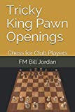 Tricky King Pawn Openings: Chess For Club Players-Fm Bill Jordan