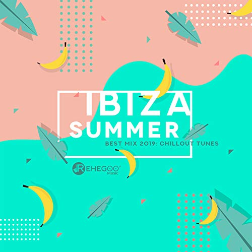 Ibiza Summer Best Mix 2019: Chillout Tunes and Best Of Deep House Music