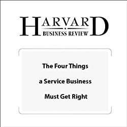 The Four Things a Service Business Must Get Right (Harvard Business Review)