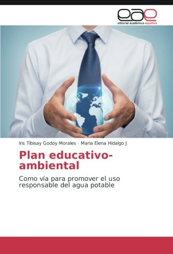 Descargar Libro Plan Educativo-ambiental: Como Vía Para Promover El Uso Responsable Del Agua Potable Iris Tibisay Godoy Morales