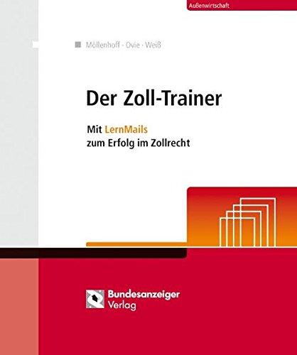 Der Zoll-Trainer: Mit kompakten LernMails zum Erfolg im Zollrecht