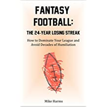 Fantasy Football: The 24-Year Losing Streak: How to Dominate Your League and Avoid Decades of Humiliation