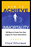 How to Achieve Immortality, Lloyd Silverman, 141842921X