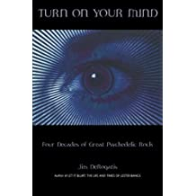 TURN ON YOUR MIND FOUR DECADES OF GREAT PSYCHEDELIC ROCK SOFTCOVER