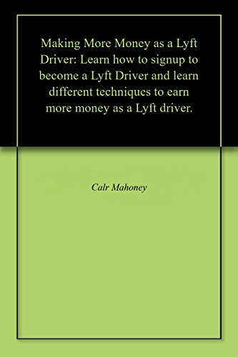 Making More Money as a Lyft Driver: Learn how to signup to