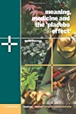 Meaning, Medicine and the 'Placebo Effect' (Cambridge Studies in Medical Anthropology, Series Number 9)