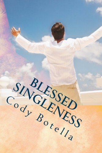 Blessed Singleness: A Biblical Guide to Joyous, Fruitful Singleness!